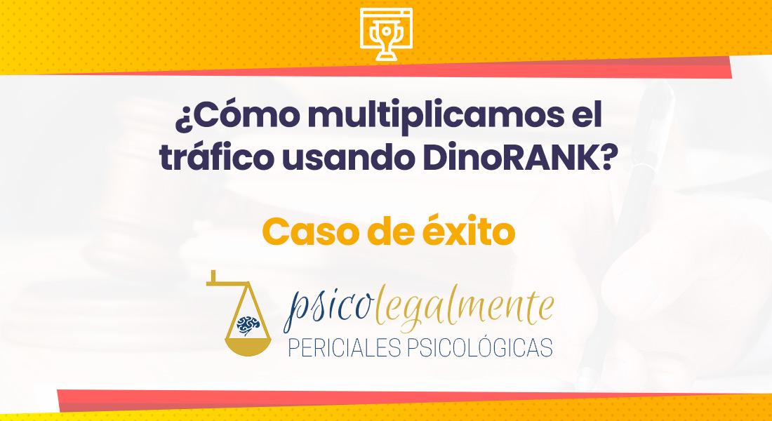 ¿Cómo multiplicamos el tráfico usando DinoRANK? – Caso de éxito psicolegalmente.es