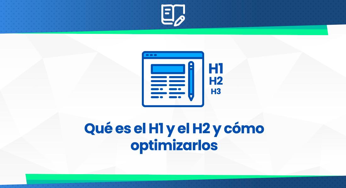 Qué es el H1 y el H2 y cómo optimizarlos