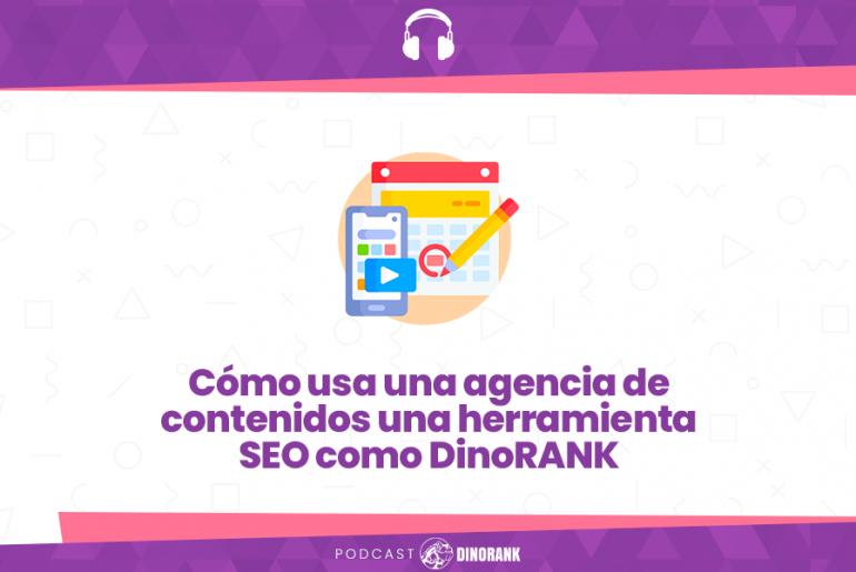 Cómo usa una agencia de contenidos una herramienta SEO como DinoRANK-blog