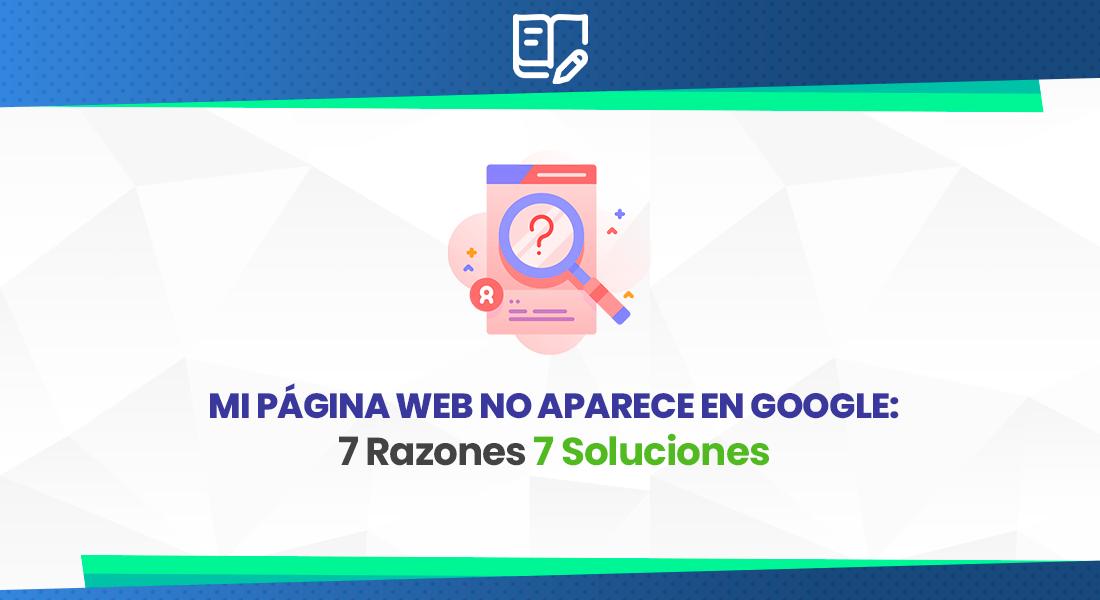 Mi página web no aparece en Google 7 Razones 7 Soluciones