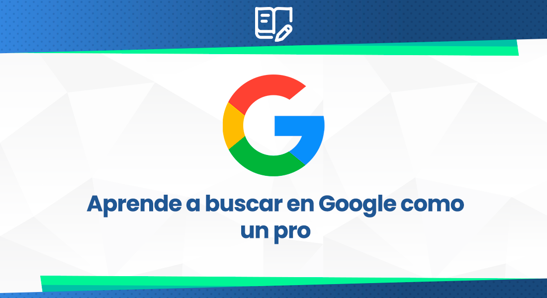 Aprende a buscar en Google como un pro